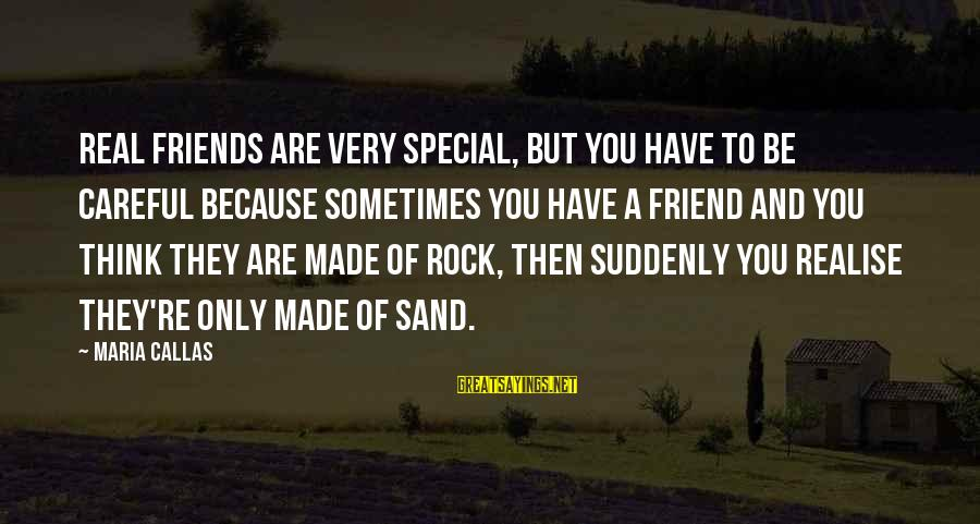 Because You're Special Sayings By Maria Callas: Real friends are very special, but you have to be careful because sometimes you have
