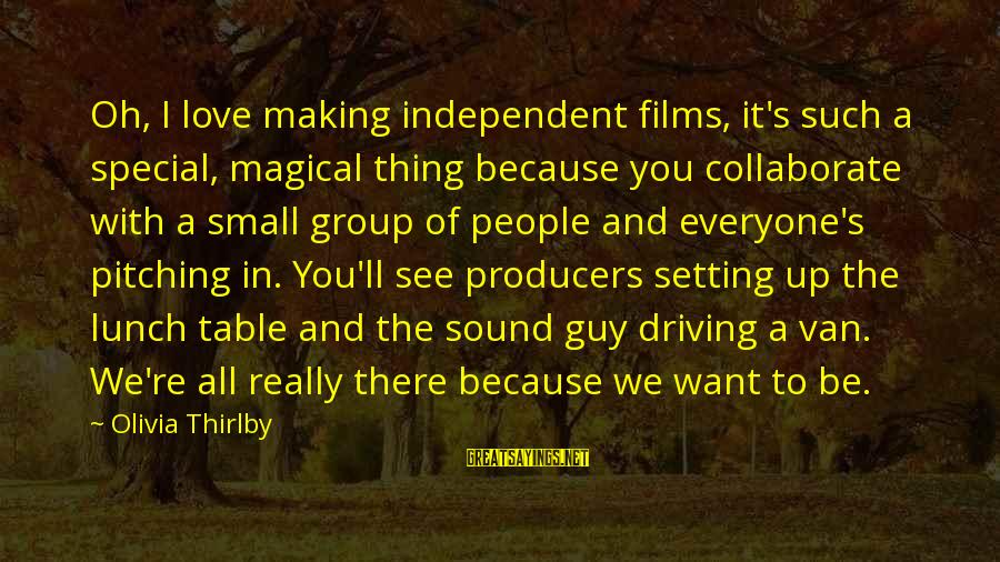 Because You're Special Sayings By Olivia Thirlby: Oh, I love making independent films, it's such a special, magical thing because you collaborate