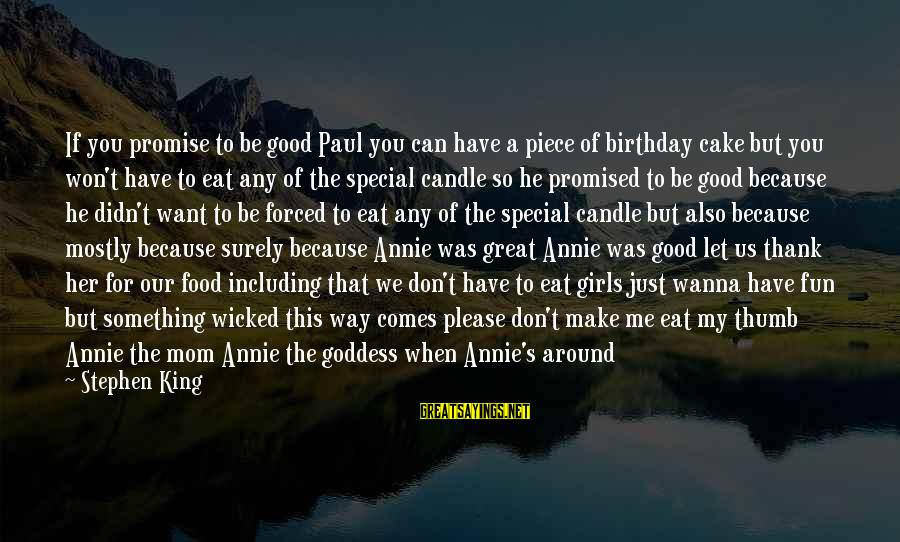 Because You're Special Sayings By Stephen King: If you promise to be good Paul you can have a piece of birthday cake
