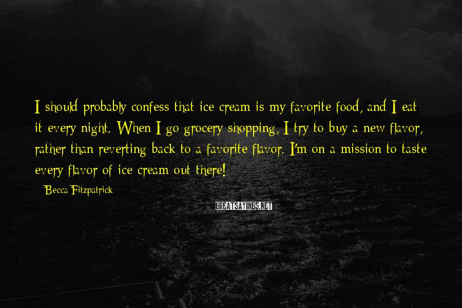 Becca Fitzpatrick Sayings: I should probably confess that ice cream is my favorite food, and I eat it