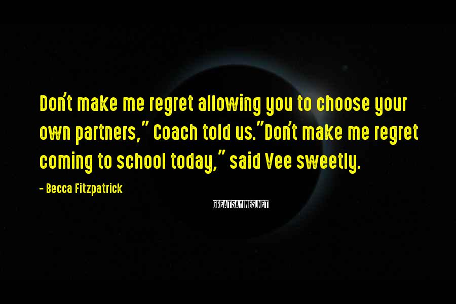 """Becca Fitzpatrick Sayings: Don't make me regret allowing you to choose your own partners,"""" Coach told us.""""Don't make"""