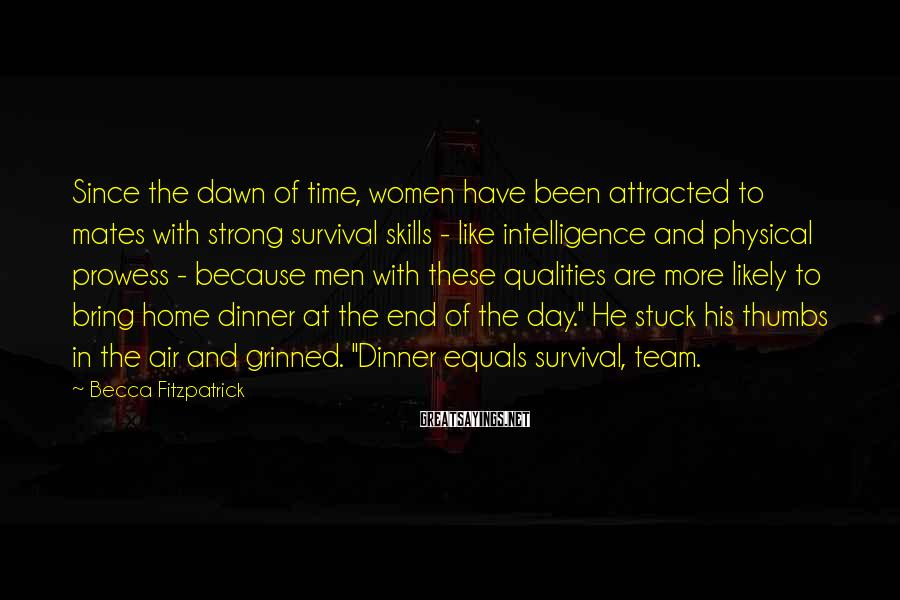 Becca Fitzpatrick Sayings: Since the dawn of time, women have been attracted to mates with strong survival skills