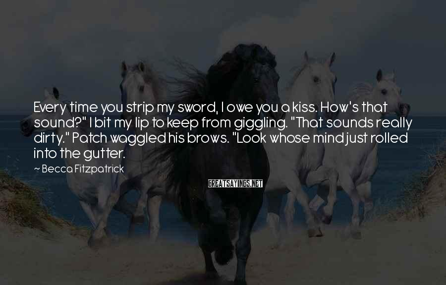 """Becca Fitzpatrick Sayings: Every time you strip my sword, I owe you a kiss. How's that sound?"""" I"""