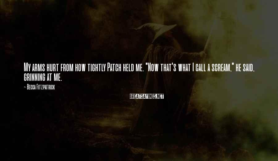 """Becca Fitzpatrick Sayings: My arms hurt from how tightly Patch held me. """"Now that's what I call a"""