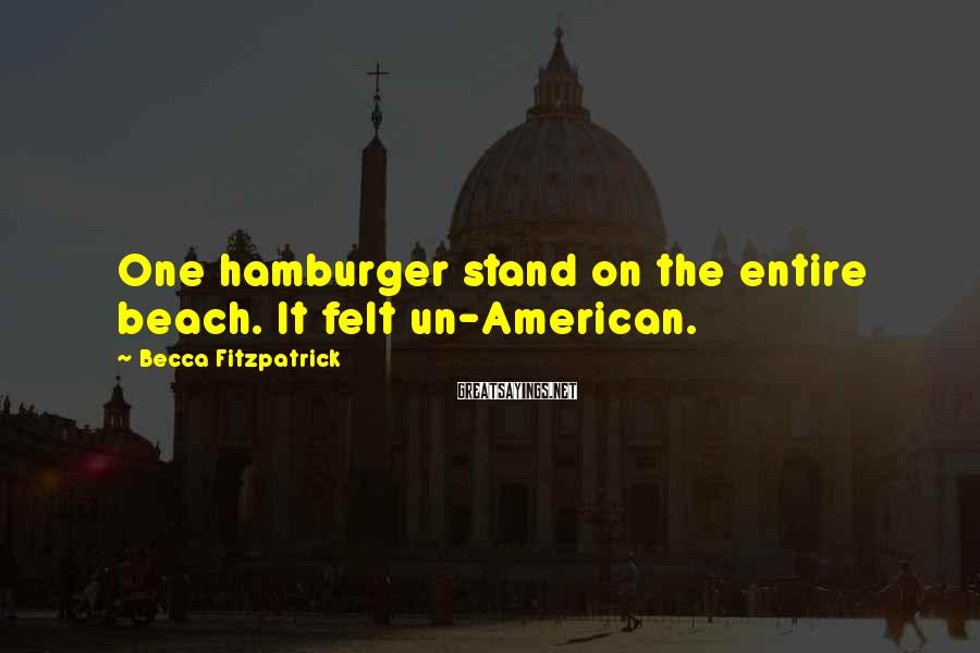 Becca Fitzpatrick Sayings: One hamburger stand on the entire beach. It felt un-American.