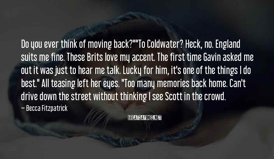 """Becca Fitzpatrick Sayings: Do you ever think of moving back?""""""""To Coldwater? Heck, no. England suits me fine. These"""