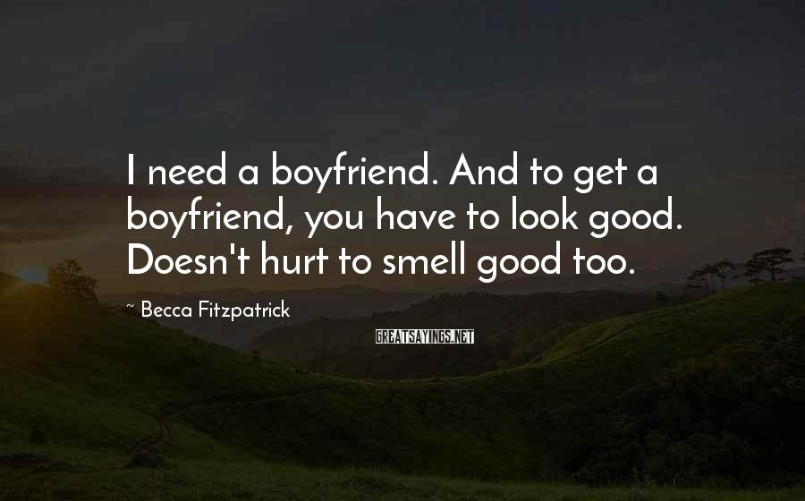 Becca Fitzpatrick Sayings: I need a boyfriend. And to get a boyfriend, you have to look good. Doesn't