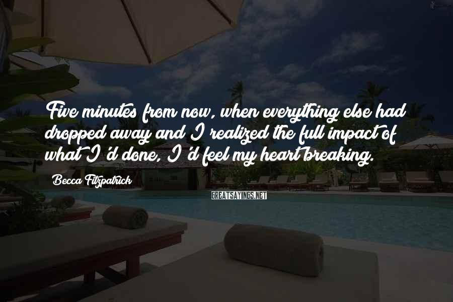 Becca Fitzpatrick Sayings: Five minutes from now, when everything else had dropped away and I realized the full