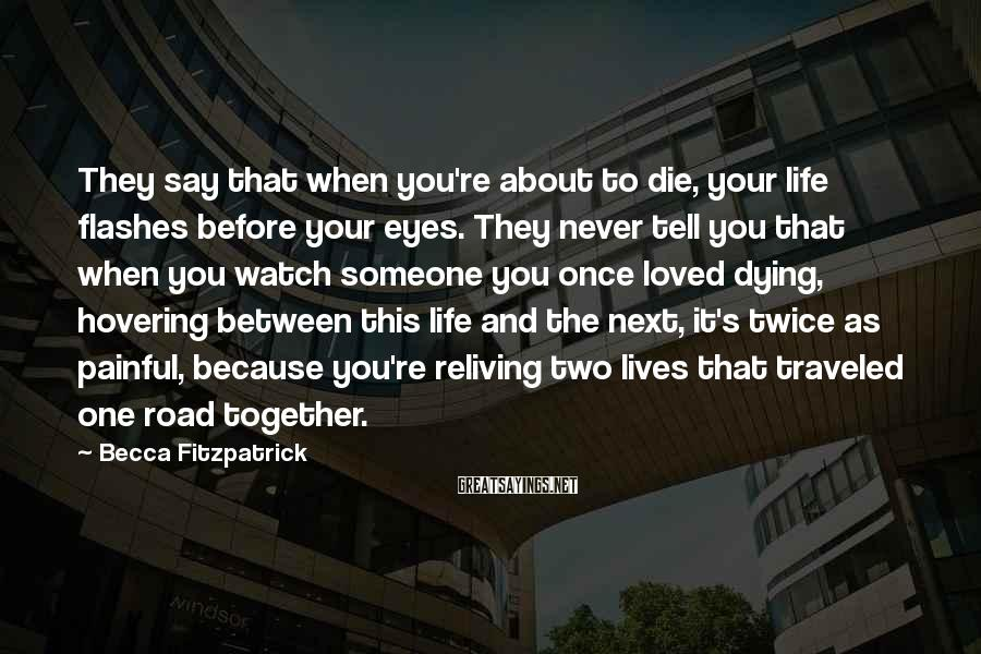 Becca Fitzpatrick Sayings: They say that when you're about to die, your life flashes before your eyes. They