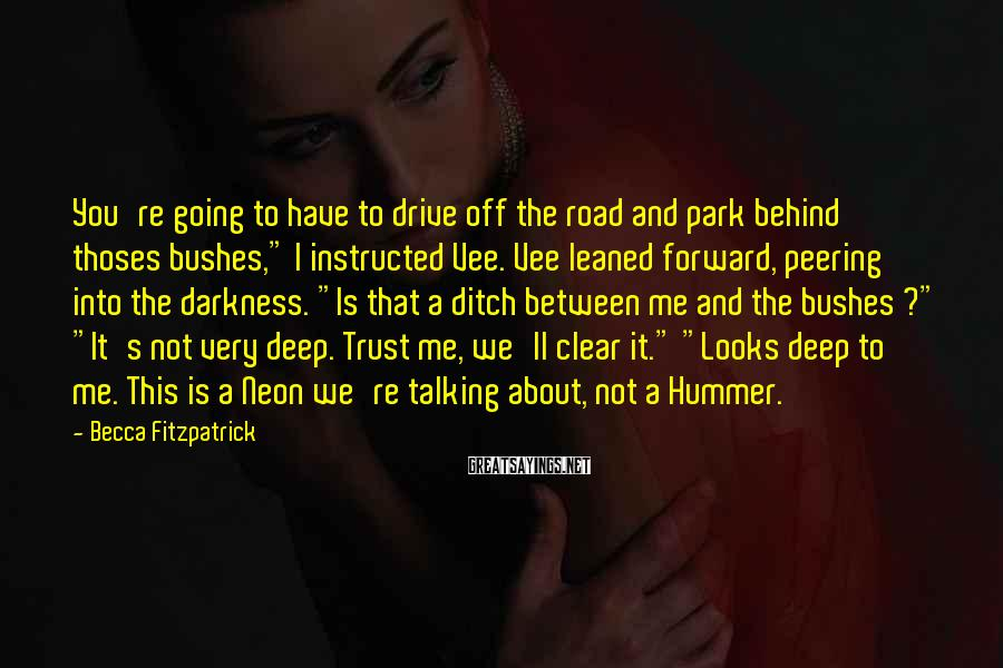 """Becca Fitzpatrick Sayings: You're going to have to drive off the road and park behind thoses bushes,"""" I"""