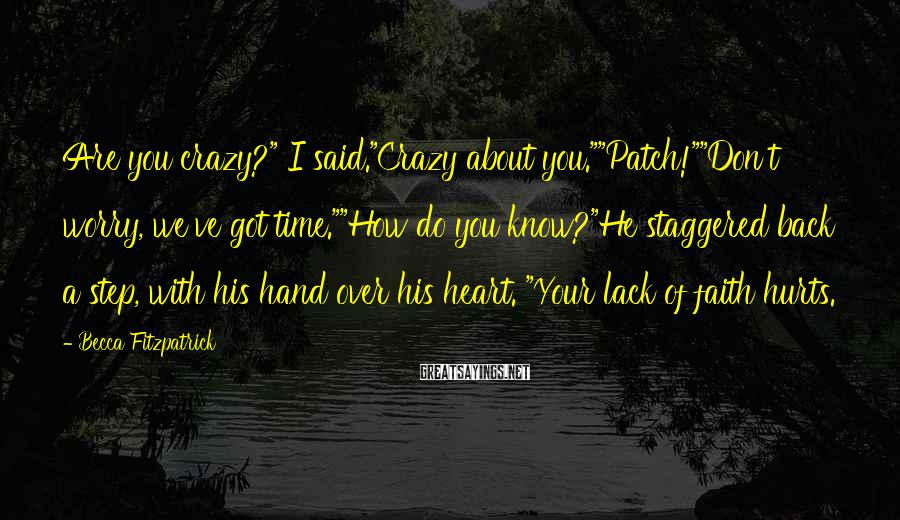 """Becca Fitzpatrick Sayings: Are you crazy?"""" I said.""""Crazy about you.""""""""Patch!""""""""Don't worry, we've got time.""""""""How do you know?""""He staggered"""