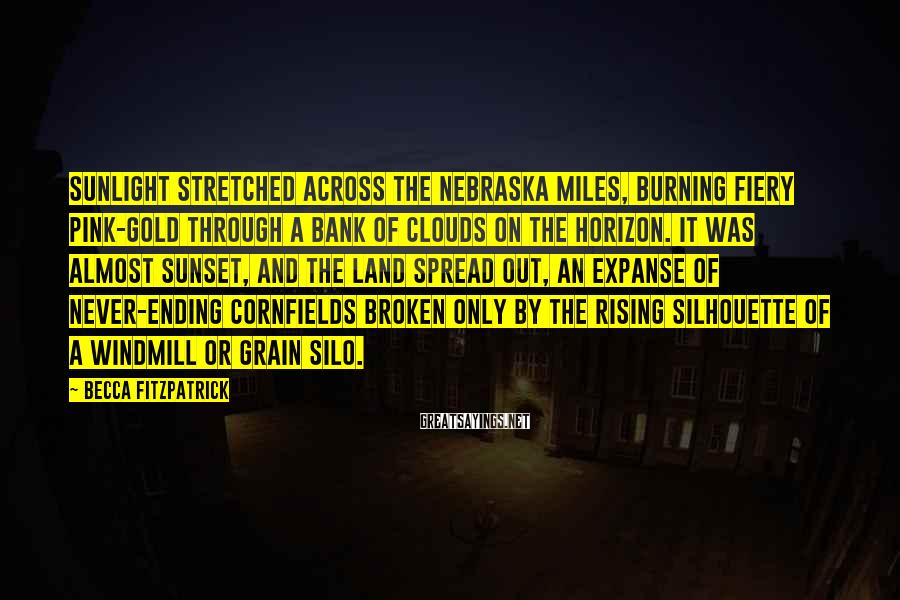 Becca Fitzpatrick Sayings: Sunlight stretched across the Nebraska miles, burning fiery pink-gold through a bank of clouds on