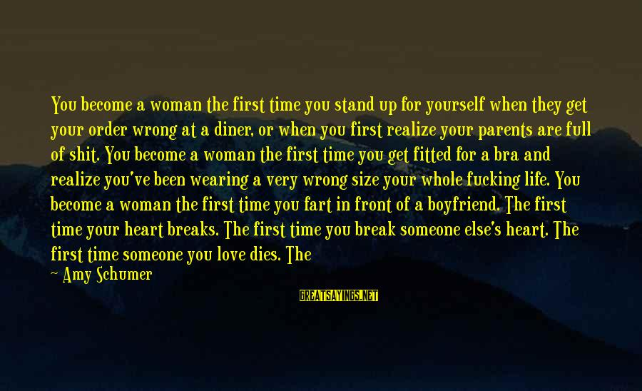 Become Parents Sayings By Amy Schumer: You become a woman the first time you stand up for yourself when they get