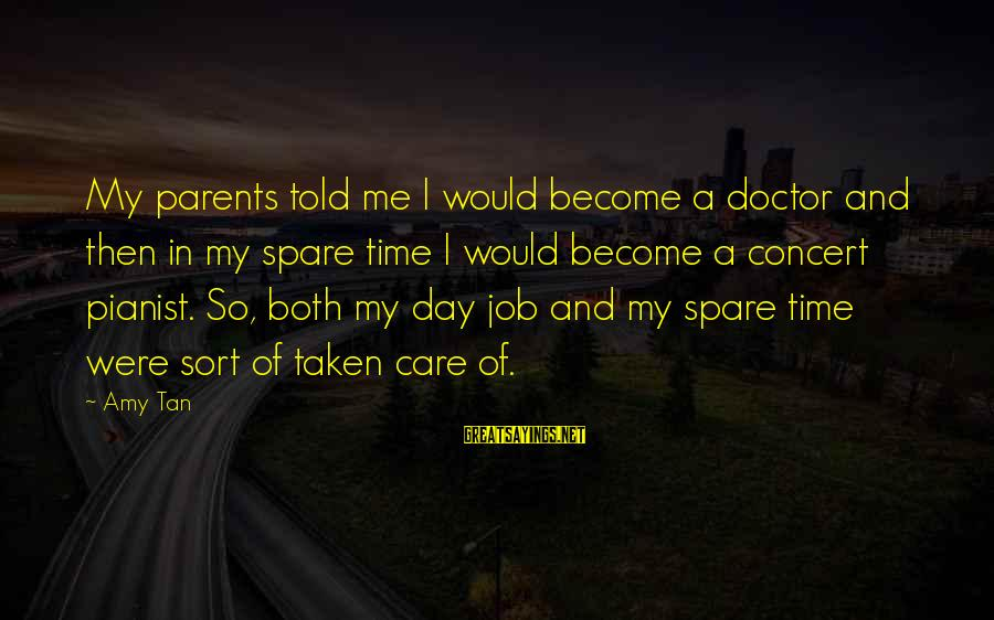 Become Parents Sayings By Amy Tan: My parents told me I would become a doctor and then in my spare time