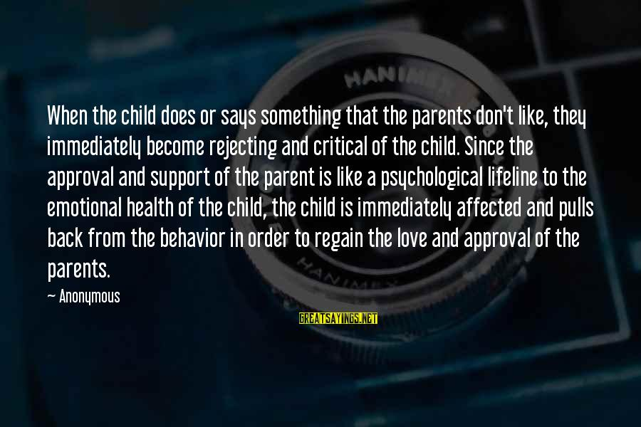 Become Parents Sayings By Anonymous: When the child does or says something that the parents don't like, they immediately become