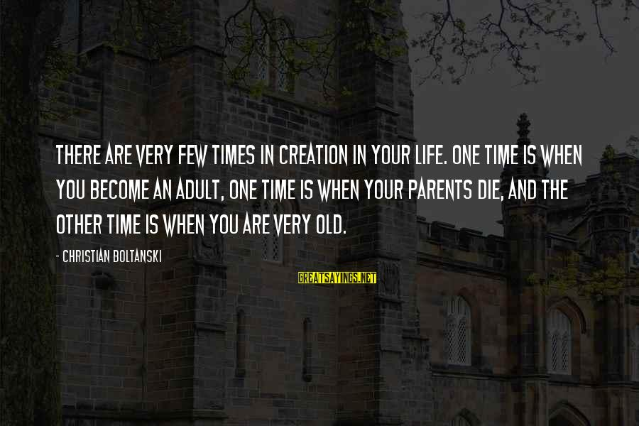 Become Parents Sayings By Christian Boltanski: There are very few times in creation in your life. One time is when you