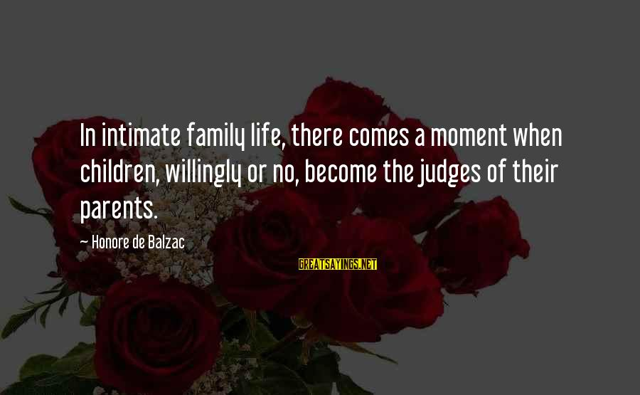 Become Parents Sayings By Honore De Balzac: In intimate family life, there comes a moment when children, willingly or no, become the