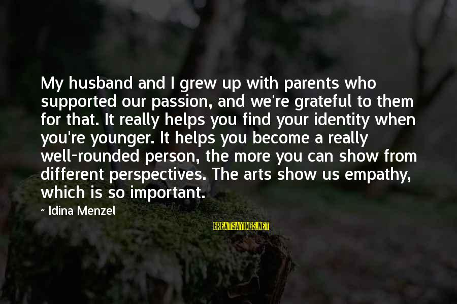 Become Parents Sayings By Idina Menzel: My husband and I grew up with parents who supported our passion, and we're grateful