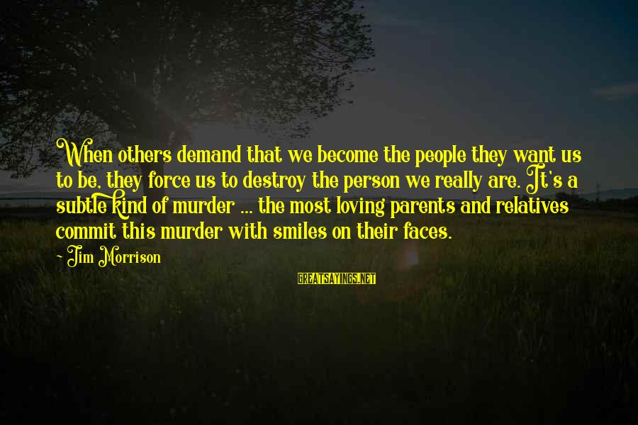 Become Parents Sayings By Jim Morrison: When others demand that we become the people they want us to be, they force