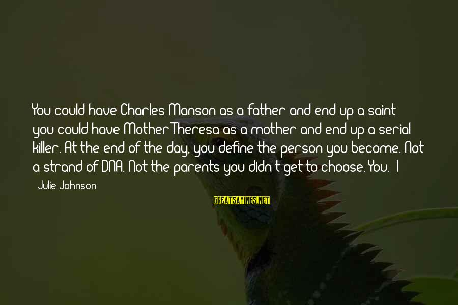 Become Parents Sayings By Julie Johnson: You could have Charles Manson as a father and end up a saint; you could