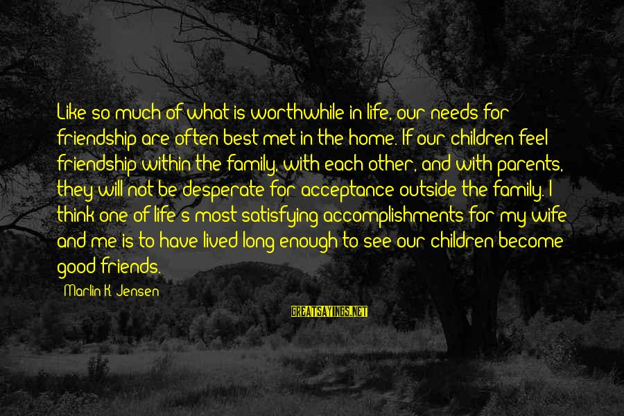 Become Parents Sayings By Marlin K. Jensen: Like so much of what is worthwhile in life, our needs for friendship are often