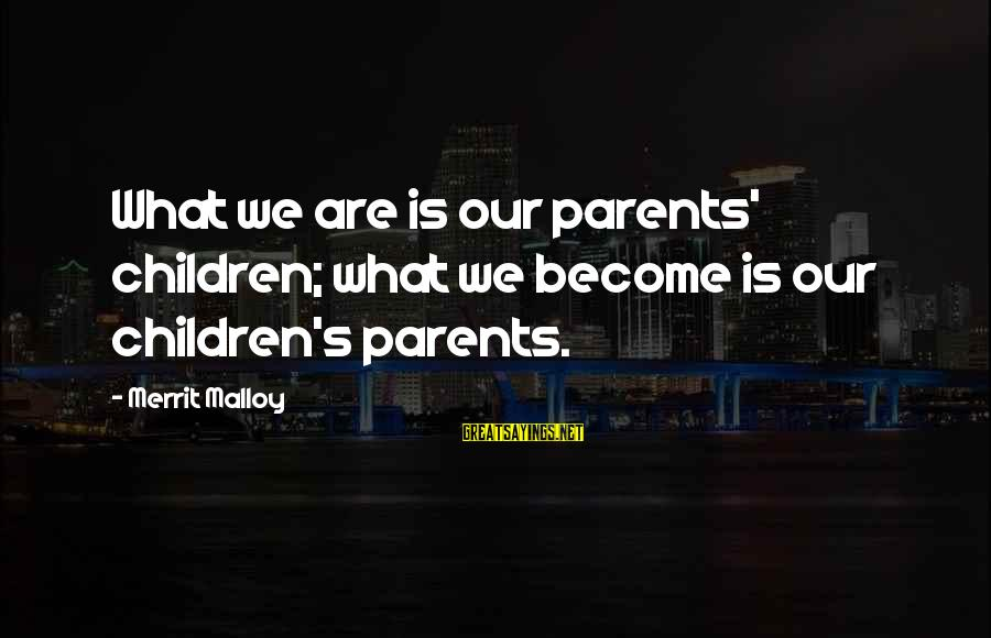 Become Parents Sayings By Merrit Malloy: What we are is our parents' children; what we become is our children's parents.
