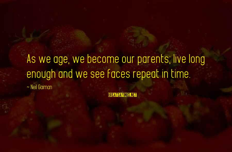Become Parents Sayings By Neil Gaiman: As we age, we become our parents; live long enough and we see faces repeat