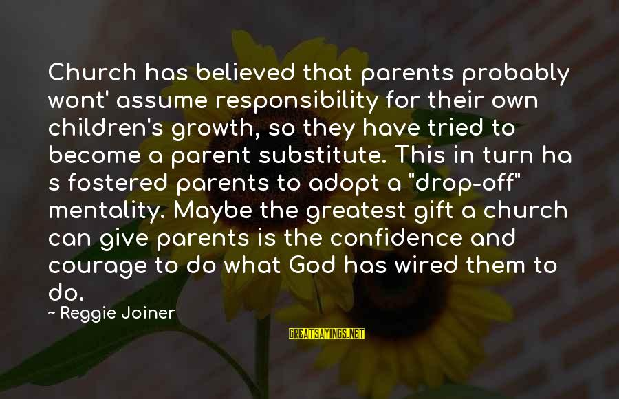Become Parents Sayings By Reggie Joiner: Church has believed that parents probably wont' assume responsibility for their own children's growth, so