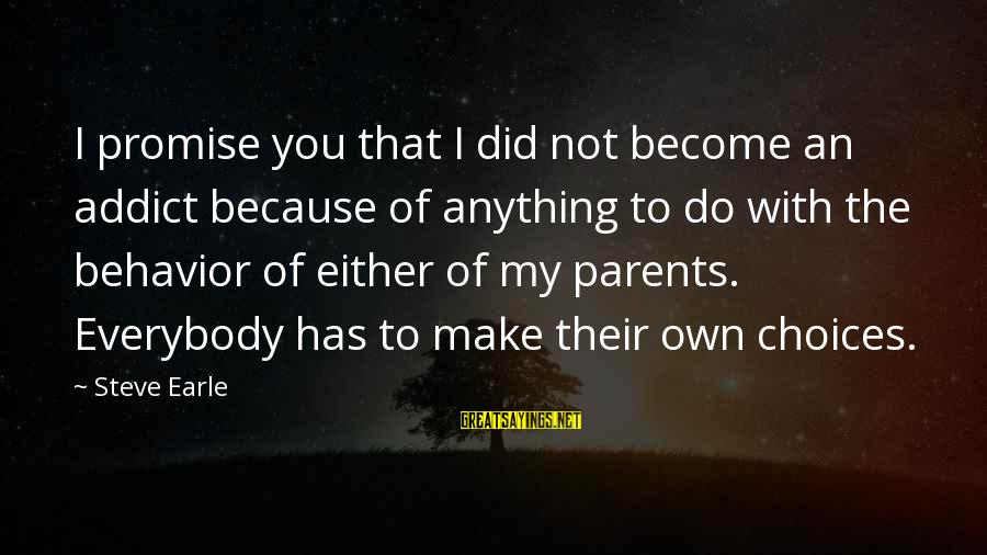 Become Parents Sayings By Steve Earle: I promise you that I did not become an addict because of anything to do