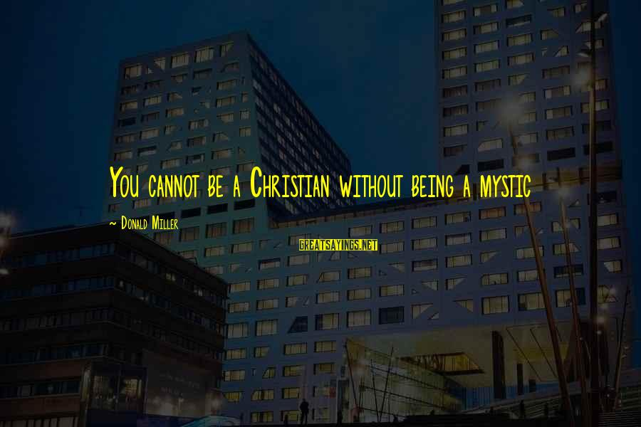 Becoming A Godfather Sayings By Donald Miller: You cannot be a Christian without being a mystic