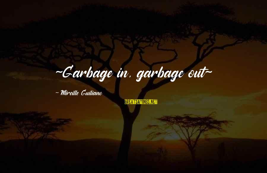Becoming A Godfather Sayings By Mireille Guiliano: ~Garbage in, garbage out~