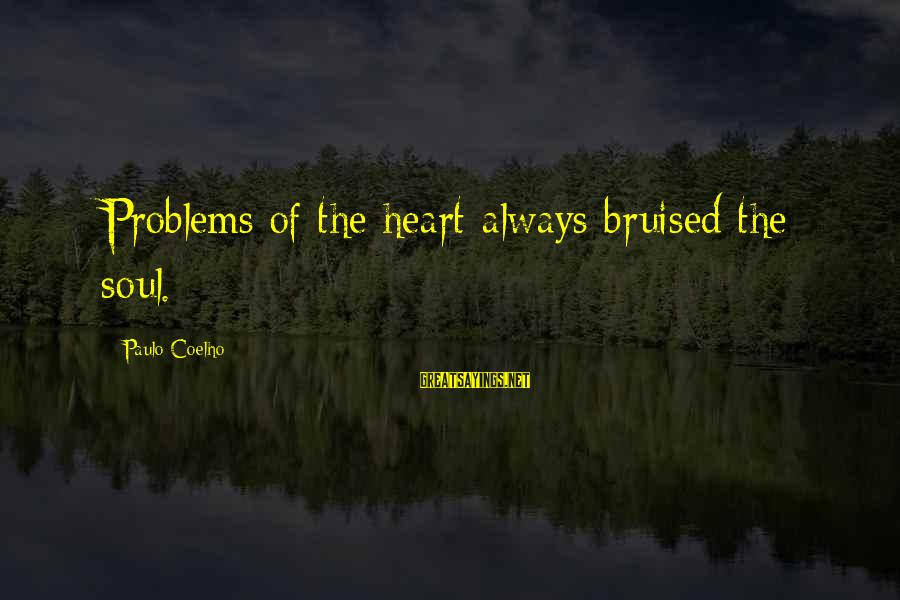 Becoming A Godfather Sayings By Paulo Coelho: Problems of the heart always bruised the soul.