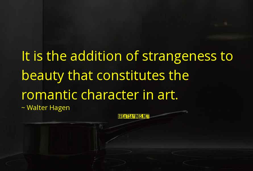 Becoming A Godfather Sayings By Walter Hagen: It is the addition of strangeness to beauty that constitutes the romantic character in art.