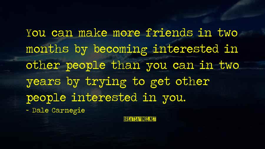 Becoming Best Friends Sayings By Dale Carnegie: You can make more friends in two months by becoming interested in other people than