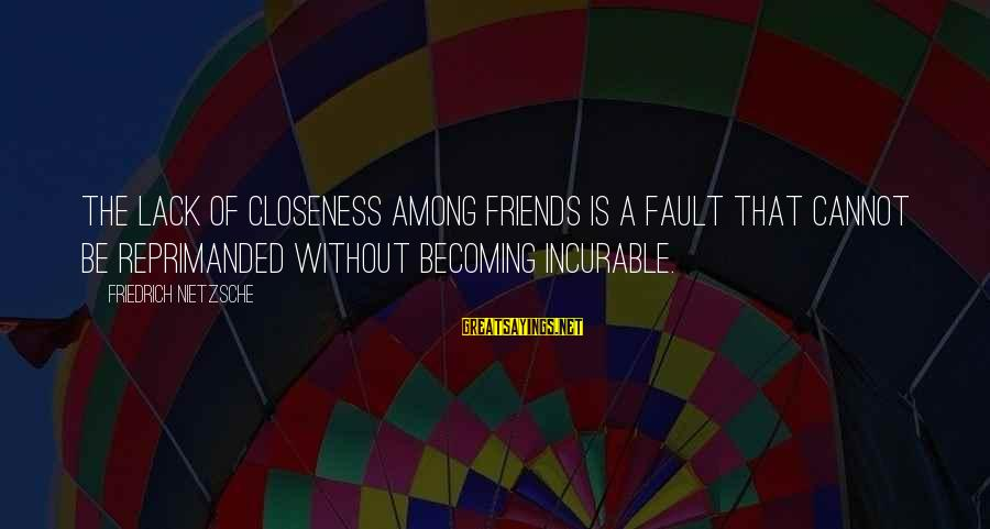 Becoming Best Friends Sayings By Friedrich Nietzsche: The lack of closeness among friends is a fault that cannot be reprimanded without becoming