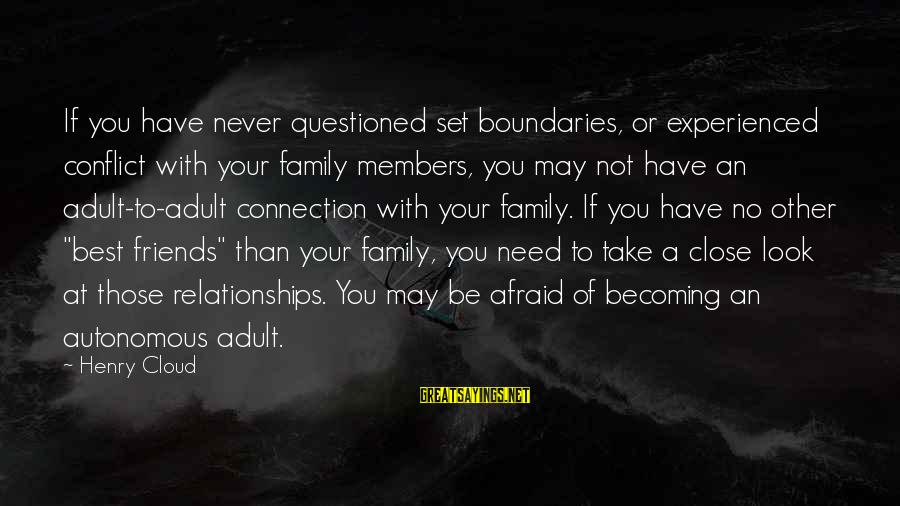 Becoming Best Friends Sayings By Henry Cloud: If you have never questioned set boundaries, or experienced conflict with your family members, you