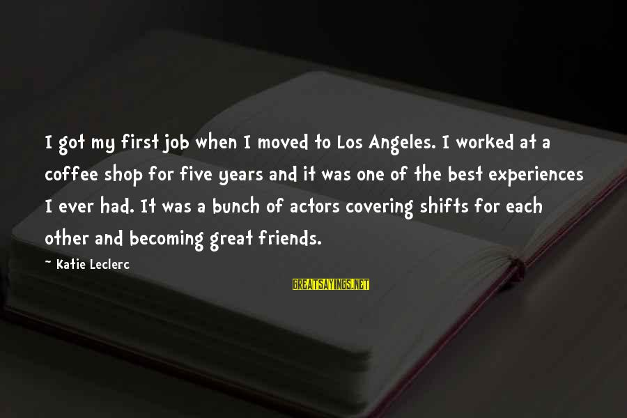 Becoming Best Friends Sayings By Katie Leclerc: I got my first job when I moved to Los Angeles. I worked at a