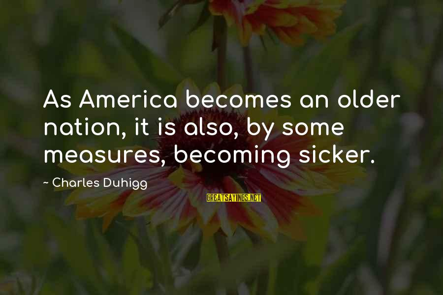 Becoming Older Sayings By Charles Duhigg: As America becomes an older nation, it is also, by some measures, becoming sicker.