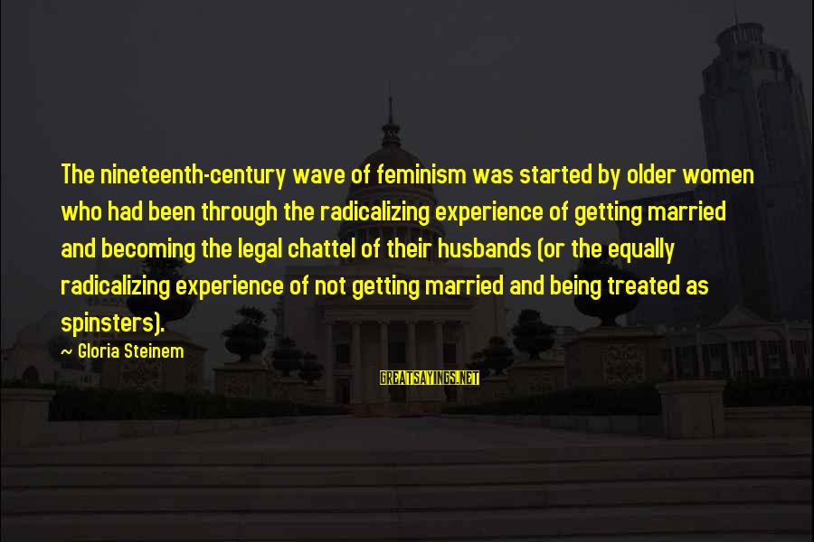 Becoming Older Sayings By Gloria Steinem: The nineteenth-century wave of feminism was started by older women who had been through the