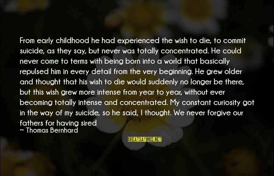 Becoming Older Sayings By Thomas Bernhard: From early childhood he had experienced the wish to die, to commit suicide, as they