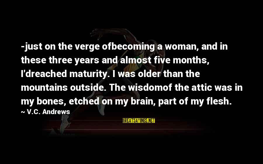 Becoming Older Sayings By V.C. Andrews: -just on the verge ofbecoming a woman, and in these three years and almost five