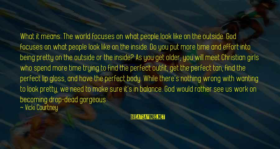 Becoming Older Sayings By Vicki Courtney: What it means: The world focuses on what people look like on the outside. God