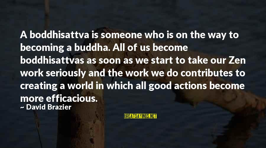 Becoming Who You Really Are Sayings By David Brazier: A boddhisattva is someone who is on the way to becoming a buddha. All of