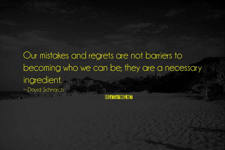 Becoming Who You Really Are Sayings By David Schnarch: Our mistakes and regrets are not barriers to becoming who we can be; they are