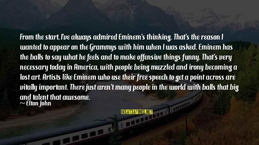 Becoming Who You Really Are Sayings By Elton John: From the start, I've always admired Eminem's thinking. That's the reason I wanted to appear