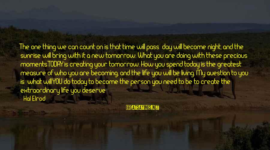 Becoming Who You Really Are Sayings By Hal Elrod: The one thing we can count on is that time will pass; day will become