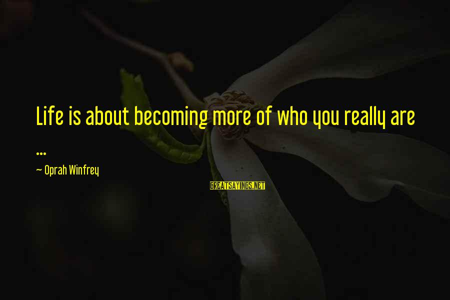 Becoming Who You Really Are Sayings By Oprah Winfrey: Life is about becoming more of who you really are ...