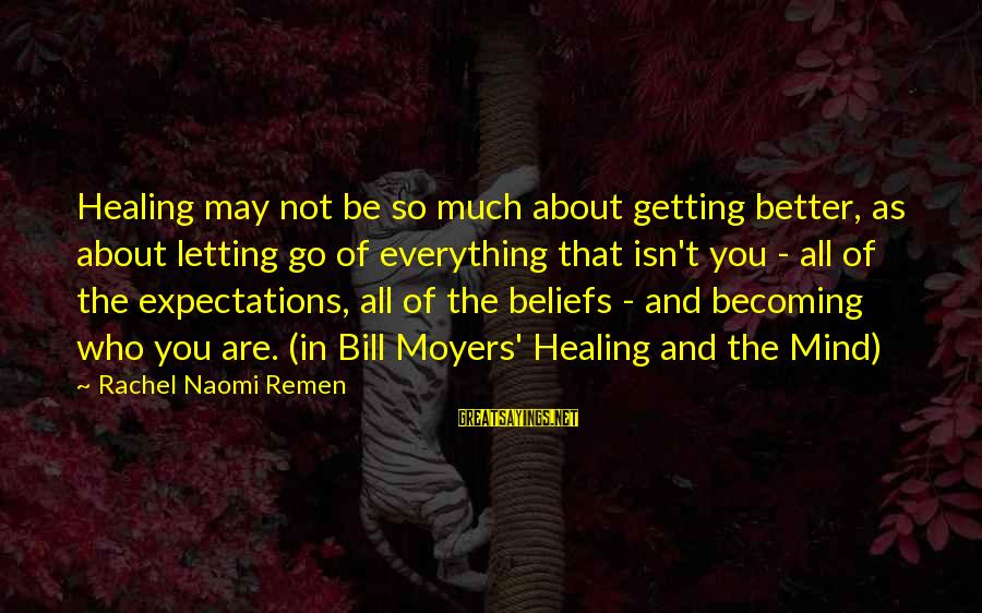 Becoming Who You Really Are Sayings By Rachel Naomi Remen: Healing may not be so much about getting better, as about letting go of everything