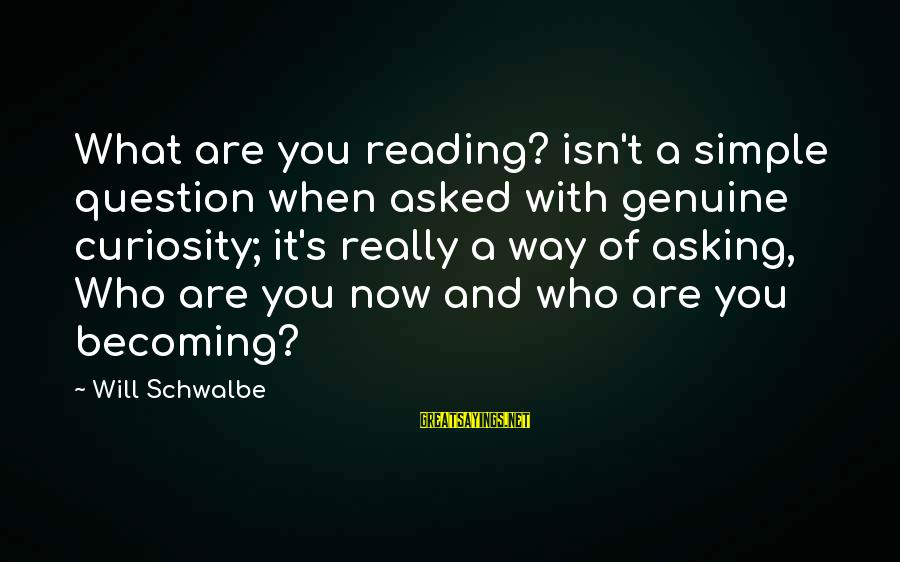 Becoming Who You Really Are Sayings By Will Schwalbe: What are you reading? isn't a simple question when asked with genuine curiosity; it's really