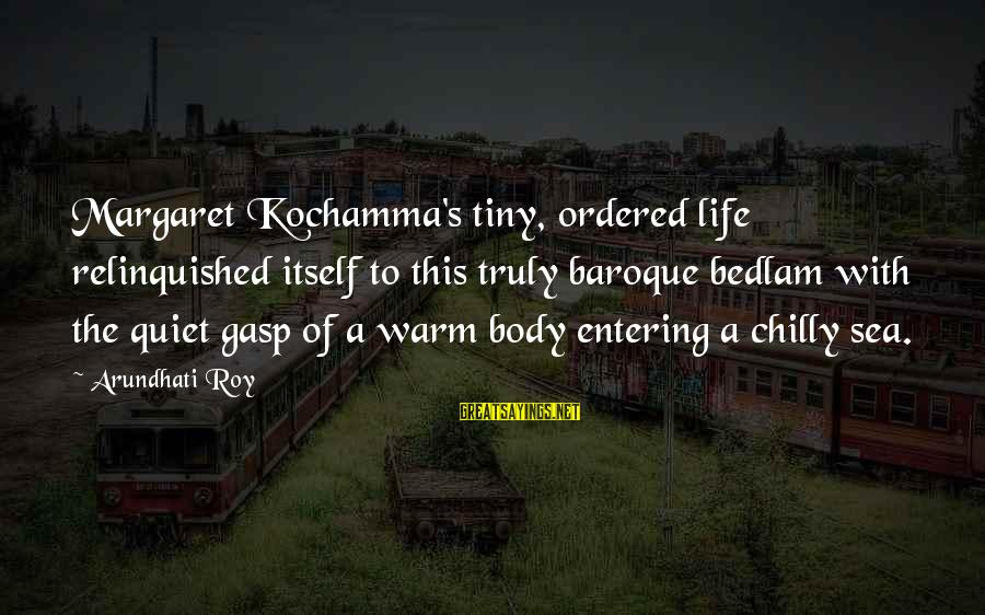 Bedlam's Sayings By Arundhati Roy: Margaret Kochamma's tiny, ordered life relinquished itself to this truly baroque bedlam with the quiet